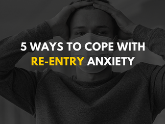 5 Ways To Cope With Re-Entry Anxiety