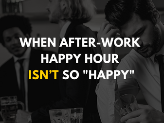 """When After-Work Happy-Hour Isn't so """"Happy"""""""