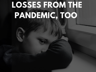 Yes, Children Grieve Losses from the Pandemic, Too