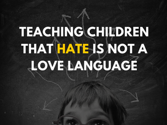 Teaching Children That Hate is Not a Love Language