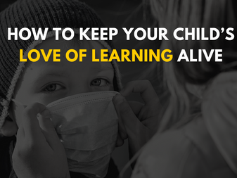 How to Keep Your Child's Love of Learning Alive
