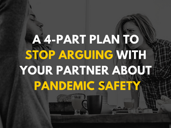 A 4-Part Plan to Stop Arguing with Your Partner About Pandemic Safety