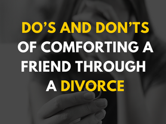 Do's and Don'ts of Comforting a Friend Through a Divorce
