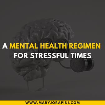 A Mental Health Regimen for Stressful Times