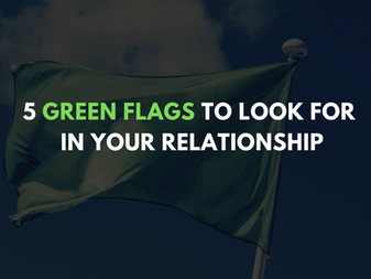 5 Green Flags to Look for in Your Relationship