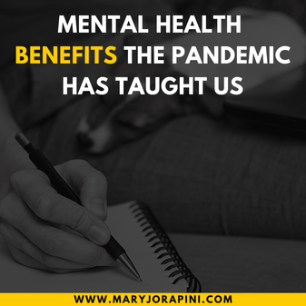 Mental Health Benefits the Pandemic Has Taught Us