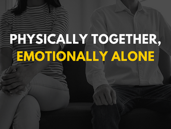 Physically Together, Emotionally Alone