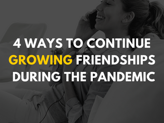 4 Ways to Continue Growing Friendships During the Pandemic