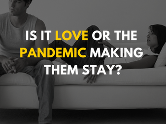 Is it love or the pandemic making them stay?