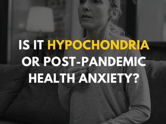 Is it Hypochondria or Post-Pandemic Health Anxiety?