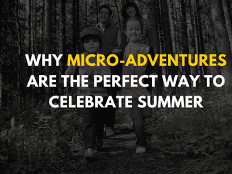 Why Micro-Adventures are the Perfect Way to Celebrate Summer