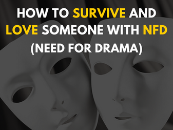 How to Survive and Love Someone with NFD (Need for Drama)