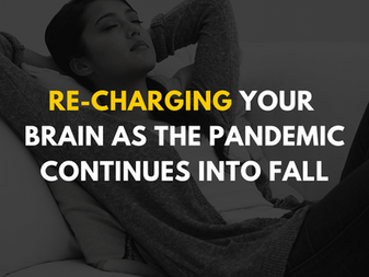 Re-Charging Your Brain as the Pandemic Continues into Fall