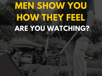 Men Show You How They Feel - Are You Watching?