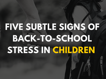 Five Subtle Signs of Back-to-School Stress in Children