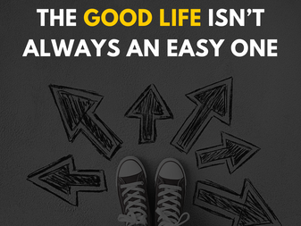 The Good Life Isn't Always an Easy One