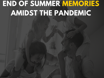 Creating End of Summer Fun Memories Amidst the Pandemic