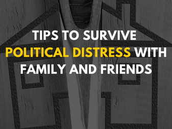 Tips to Survive Political Distress with Family and Friends