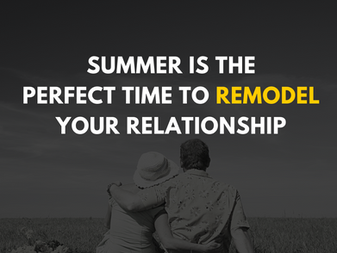 Summer is the Perfect Time to Remodel Your Relationship