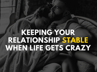 Keeping Your Relationship Stable When Life Gets Crazy