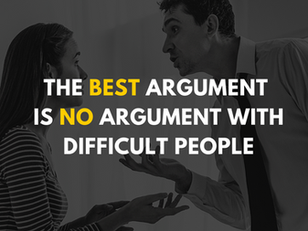 The Best Argument is No Argument with Difficult People