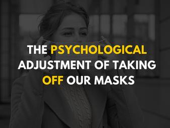 The Psychological Adjustment of Taking Off Our Masks