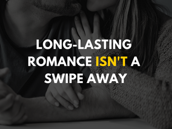 Long-Lasting Romance Isn't a Swipe Away