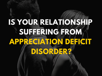 Is your relationship suffering from Appreciation Deficit Disorder?