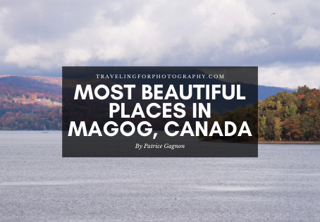 Most Beautiful Places in Magog, Quebec (Travel Guide)