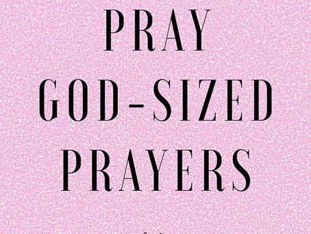 Pray God-Sized Prayers