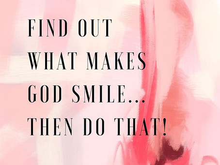 What the Bible says about How to Make God Smile