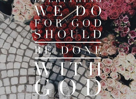 Everything Done FOR God Should be Done WITH GOD