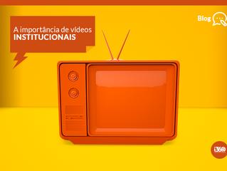 A Importância de Vídeos Institucionais