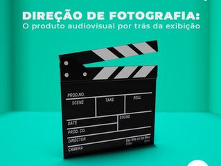 DIREÇÃO DE FOTOGRAFIA:  O produto audiovisual por trás da exibição