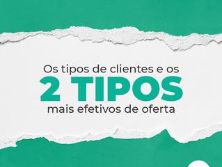 Os tipos de clientes e os 2 tipos mais efetivos de oferta
