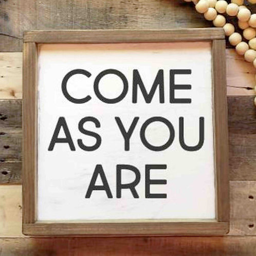 COME AS YOU ARE Wood Sign