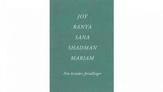 JOY RANYA SANA SHADMAN MARIAM - Fem kvinders fortællinger