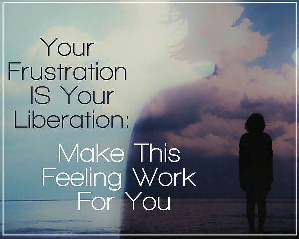 Your Frustration is Your Liberation.jpg