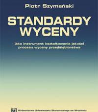 Piotr Szymański: Standardy wyceny jako instrument kształtowania jakości procesu wyceny przedsiębiors