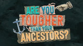 are you tougher than your ancestors.jpg