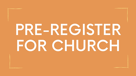 Copy of PRE-REGISTER FOR CHURCH.png