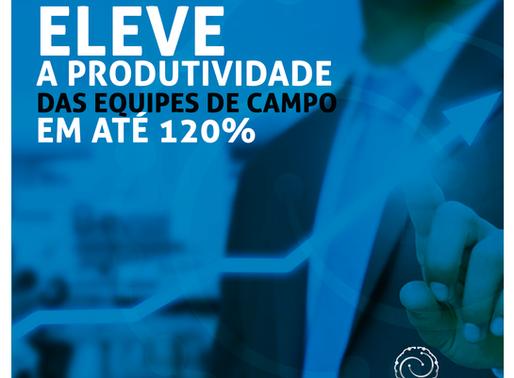 5 dicas para sua empresa elevar  a produtividade das equipes de campo  em até 120%
