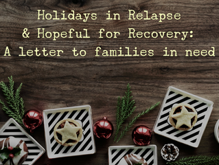 Holidays in Relapse & Hopeful for Recovery: A letter to families of those who suffer with mental