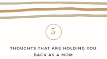 The 5 Thoughts That Hold Moms Back