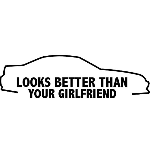 Looks Better Than Your Girlfriend Decals