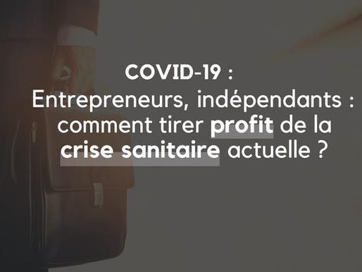 Entrepreneurs, indépendants : comment tirer profit de la crise sanitaire actuelle ?