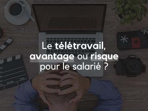 Le télétravail, avantage ou risque pour le salarié ?