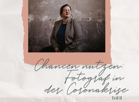 Chancen nutzen: Fotograf in der Corona-Krise. Teil 2