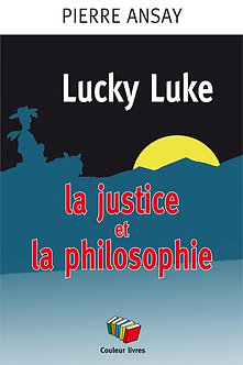 Lucky Luke la justice et la philosophie - Pierre Ansay