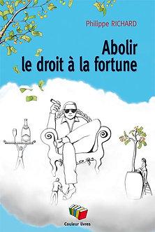 Abolir le droit à la fortune- Philippe Richard
